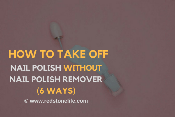How To Take Off Nail Polish Without Nail Polish Remover
