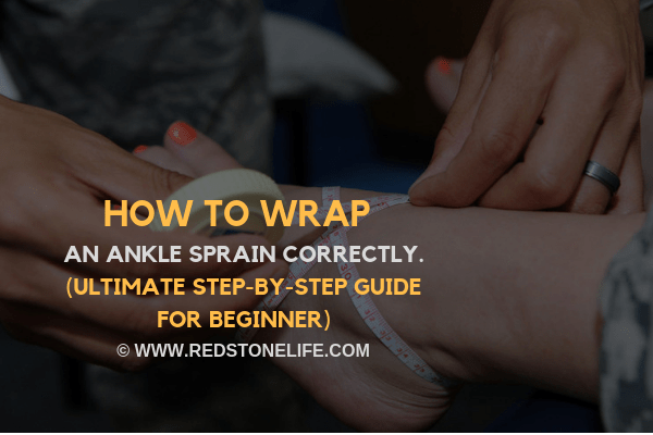 How To Wrap An Ankle - (Ultimate Step-by-step Guide for Beginner)aHow To Wrap An Ankle Sprain Correctly - (Ultimate Step-by-step Guide for Beginner with pictures.) - Redstonelife.com