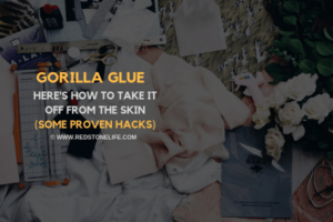 How to Get Gorilla Glue Off Skin_ 7 Easy (but proven) HACKS - Redstonelife.com