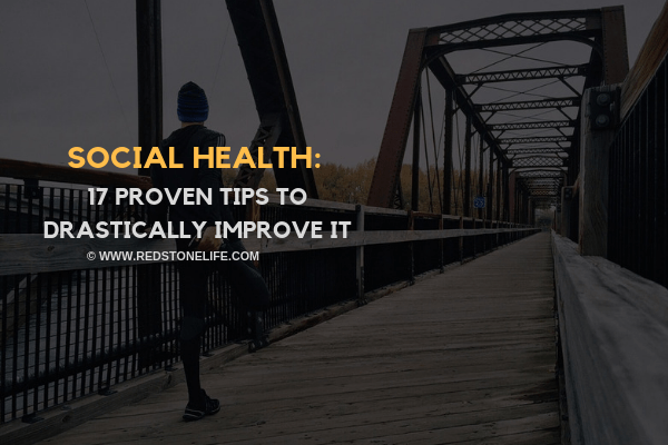 Social Health: 17 Proven Tips to Drastically Improve It - Redstonelife.com