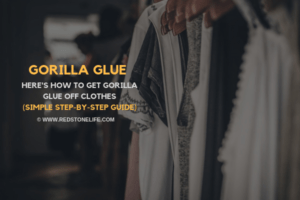 How to Get Gorilla Glue Off Clothes - Redstonelife.com