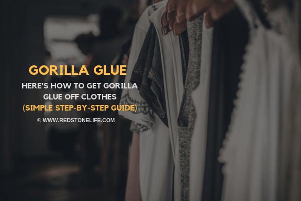 How to Get Gorilla Glue Off Clothes - Redstonelife.com