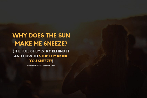 Why Does The Sun Make Me Sneeze? – (The Full CHEMISTRY BEHIND IT)