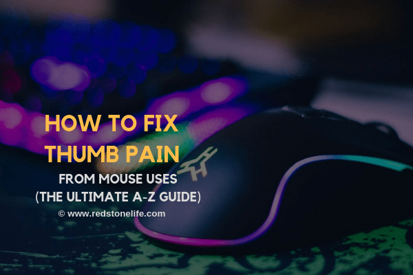 How to Fix Thumb Pain From Mouse Uses – (The ULTIMATE A-Z Guide)