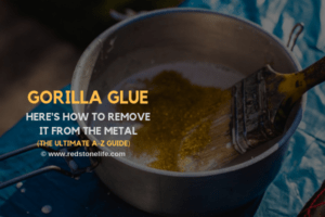 How to Remove Gorilla Glue from Metal - (The Ultimate A-Z GUIDE) - redstonelife.com