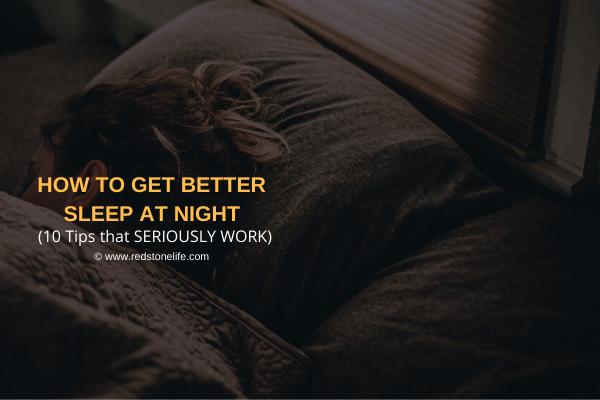 How to Get Better Sleep at Night: (10 Tips that SERIOUSLY WORK)