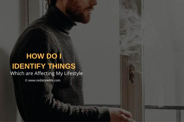 How Do I Identify Things Which are Affecting My Lifestyle