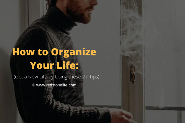 How to Organize Your Life_ Get a New Life by Using these 27 Tips - Redstonelife.com