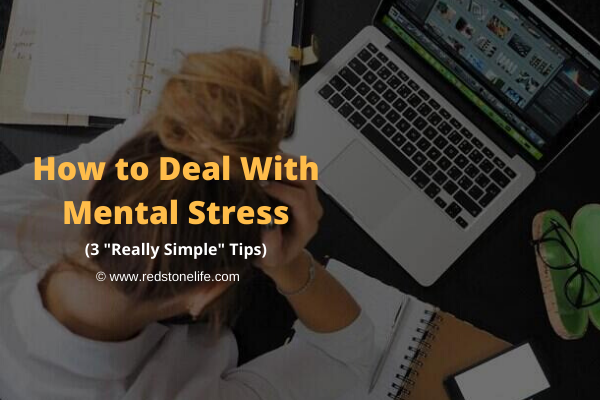 """How to Deal With Mental Stress: 3 """"Really Simple"""" Tips"""