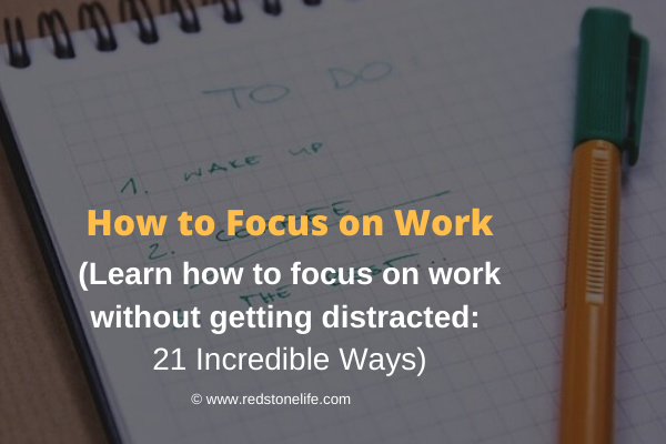 How to Focus on Work Without Getting Distracted: 21 WAYS!