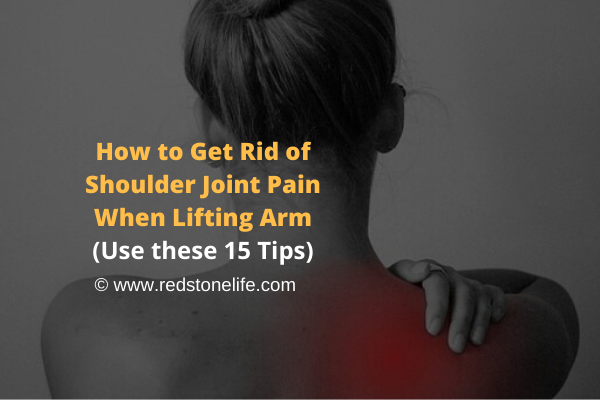 How to Get Rid of Shoulder Joint Pain When Lifting Arm - Redstonelife.com