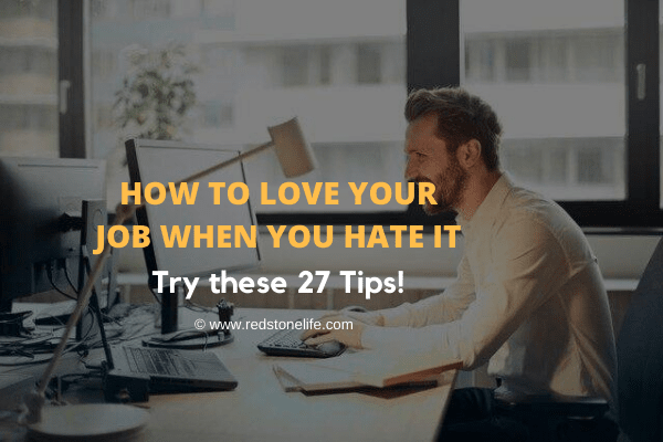 How to Love Your Job When You Hate It: (27 Surefire Ways!) - Redstonelife.com