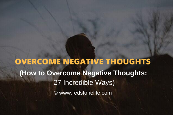 Ultimate Guide on How to Overcome Negative Thoughts: (27 Ways!)