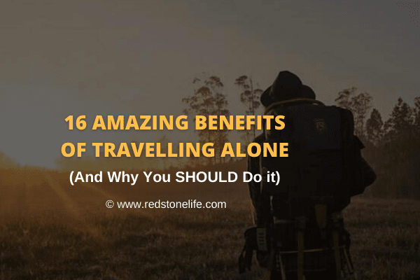 16 AMAZING Benefits of Travelling Alone & Why You SHOULD Do it - Redstonelife.com