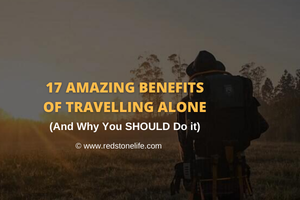 16 AMAZING Benefits of Travelling Alone & Why You SHOULD Do it