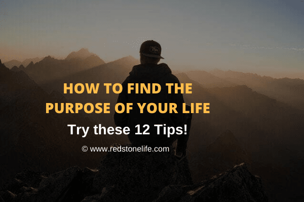 How To Find The Purpose Of Your Life: 12 Tips! - Redstonelife.com