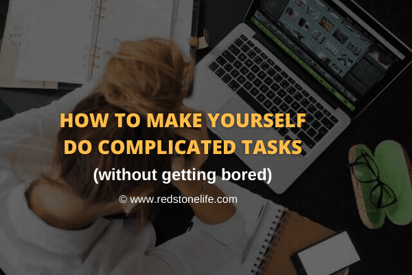 How To Make Yourself Do Complicated Tasks (without getting bored) - 15 Tips! - Redstonelife.com