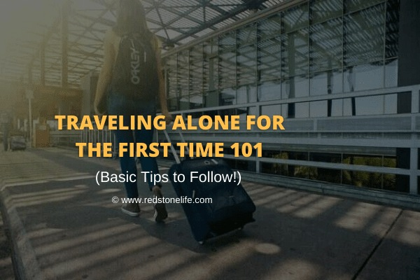 Traveling Alone for The First Time 101_ Basic Tips to Follow! - Redstonelife.com