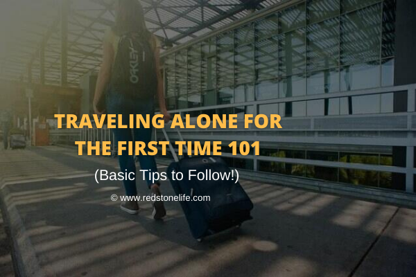 Traveling Alone for The First Time 101:  Basic Tips to Follow! -  Redstonelife.com