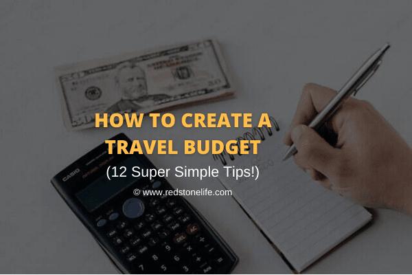 How to Create a Travel Budget: 12 Super Simple Tips! - Redstonelife.com