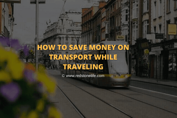 How to Save Money on Transport While Traveling: 13 Tips