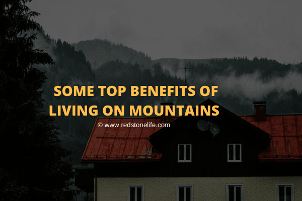 What are Some Top Benefits of Living on Mountains?