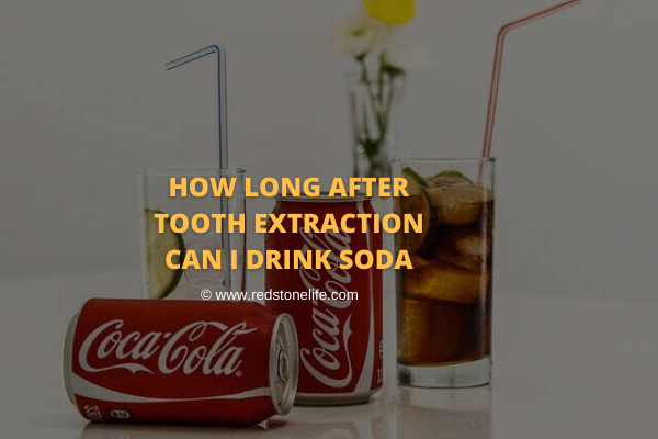 How Long After Tooth Extraction Can I Drink Soda - Redstonelife.com