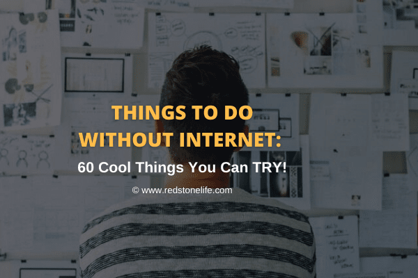 Things To Do Without Internet: 60 Cool Things You Can TRY! -  Redstonelife.com