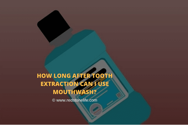 How Long After Tooth Extraction Can I Use Mouthwash - Redstonelife.com