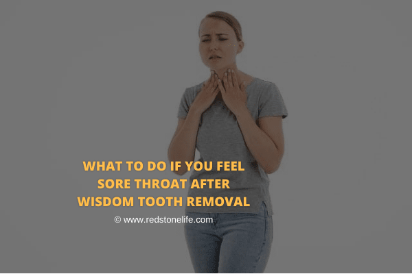 What To Do If You Feel Sore Throat After Wisdom Tooth Removal - Redstonelife.com