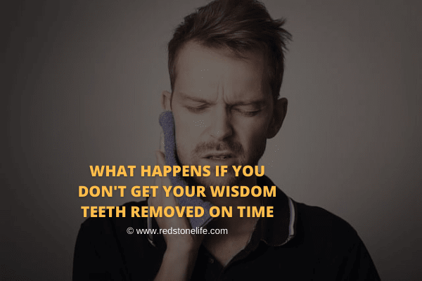 What Happens If You Don't Get Your Wisdom Teeth Removed On Time - Redstonelife.com
