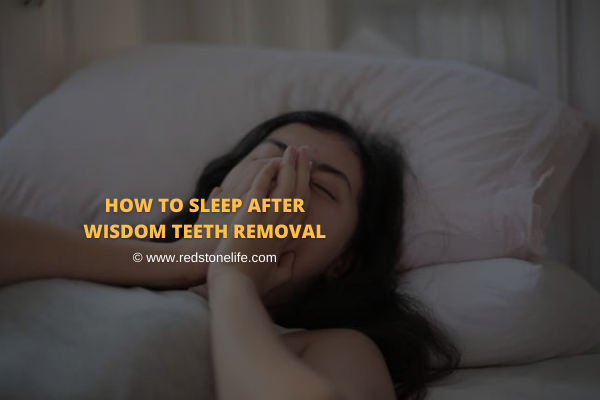 How To Sleep After Wisdom Teeth Removal - Redstonelife.com