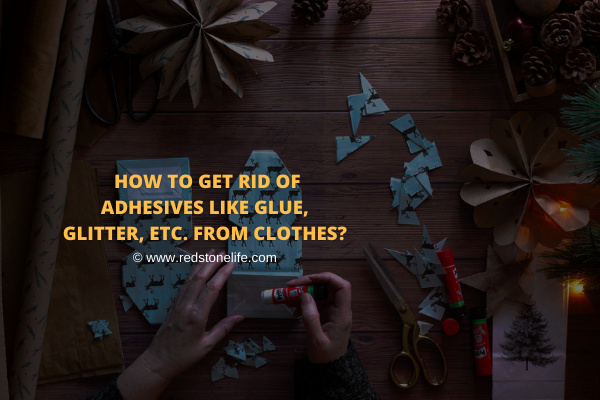 How to Get Rid of Adhesives Like Glue, Glitter, etc. from Clothes?