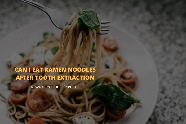 Can I Eat Ramen Noodles After Tooth Extraction?