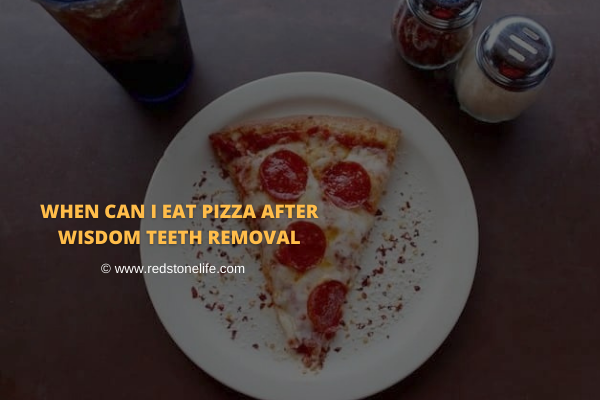 When Can I Eat Pizza After Wisdom Teeth Removal