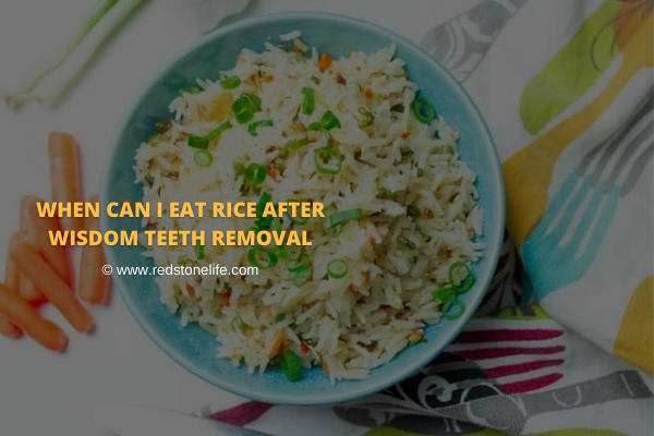 When Can I Eat Rice After Wisdom Teeth Removal - Redstonelife.com