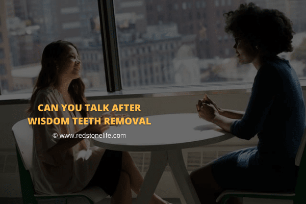 Can You Talk After Wisdom Teeth Removal - Let's Find Out! - Redstonelife.com