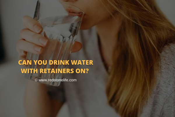 Can You Drink Water With Retainers On? – Let's Find Out!