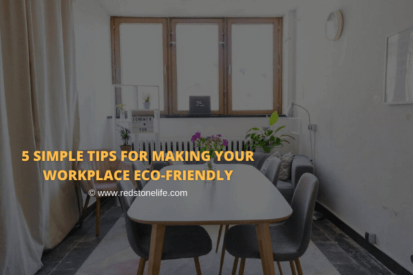 5 Simple Tips For Making Your Workplace Eco-Friendly